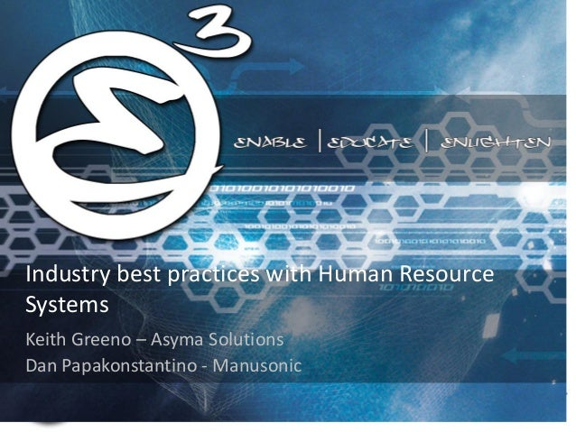 Industry best practices with Human Resource Systems  Keith Greeno – Asyma Solutions  Dan Papakonstantino - Manusonic