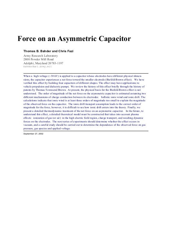 Force on an Asymmetric Capacitor Thomas B. Bahder and Chris Fazi Army Research Laboratory 2800 Powder Mill Road Adelphi, M...