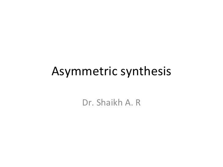 Asymmetric synthesis     Dr. Shaikh A. R