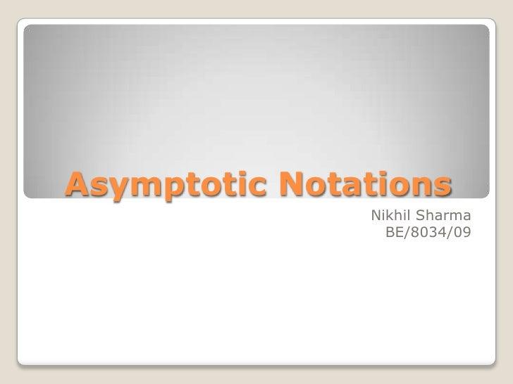 Asymptotic Notations               Nikhil Sharma                 BE/8034/09