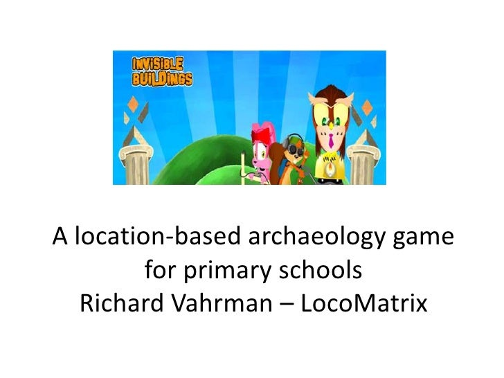 A location-based archaeology game for primary schoolsRichard Vahrman – LocoMatrix<br />