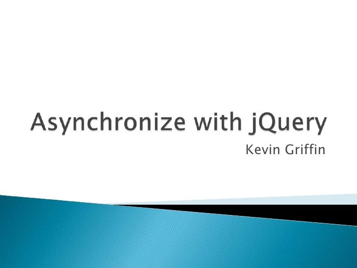 Asynchronize with jQuery<br />Kevin Griffin<br />