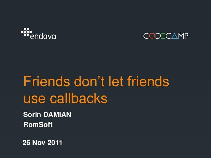 Friends don't let friendsuse callbacksSorin DAMIANRomSoft26 Nov 2011