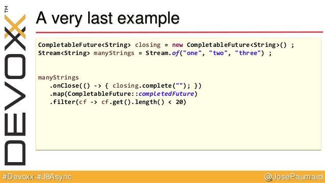 @JosePaumard#Devoxx #J8Async A very last example CompletableFuture<String> closing = new CompletableFuture<String>() ; Str...