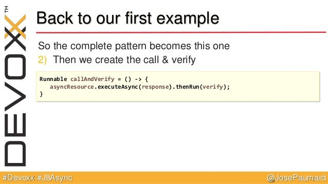 @JosePaumard#Devoxx #J8Async Back to our first example So the complete pattern becomes this one 2) Then we create the call...