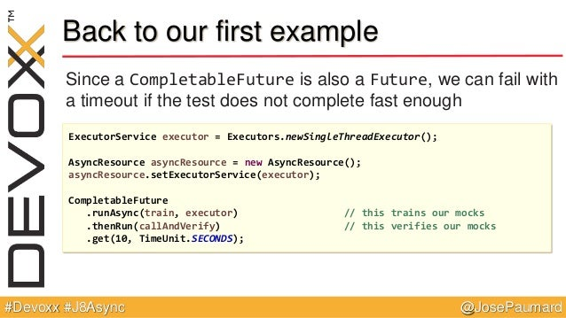 @JosePaumard#Devoxx #J8Async Back to our first example Since a CompletableFuture is also a Future, we can fail with a time...