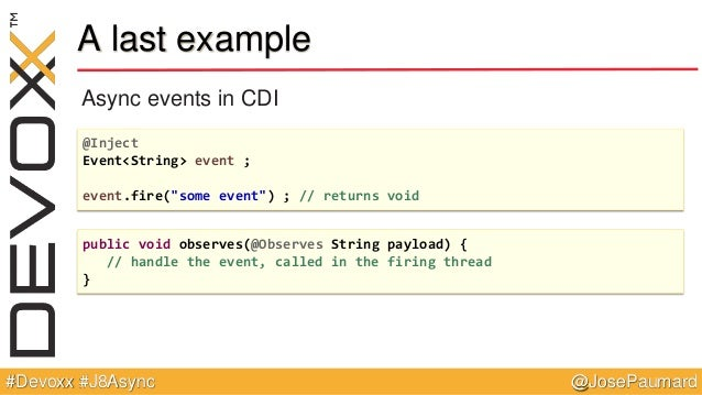 """@JosePaumard#Devoxx #J8Async A last example Async events in CDI @Inject Event<String> event ; event.fire(""""some event"""") ; /..."""