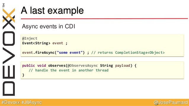 """@JosePaumard#Devoxx #J8Async A last example Async events in CDI @Inject Event<String> event ; event.fireAsync(""""some event""""..."""