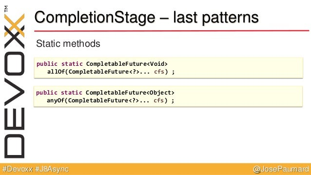 @JosePaumard#Devoxx #J8Async CompletionStage – last patterns Static methods public static CompletableFuture<Void> allOf(Co...