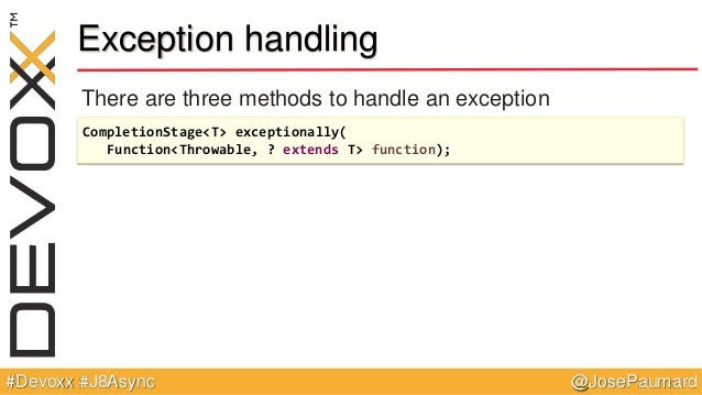 @JosePaumard#Devoxx #J8Async Exception handling There are three methods to handle an exception CompletionStage<T> exceptio...