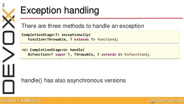 @JosePaumard#Devoxx #J8Async Exception handling There are three methods to handle an exception handle() has also asynchron...