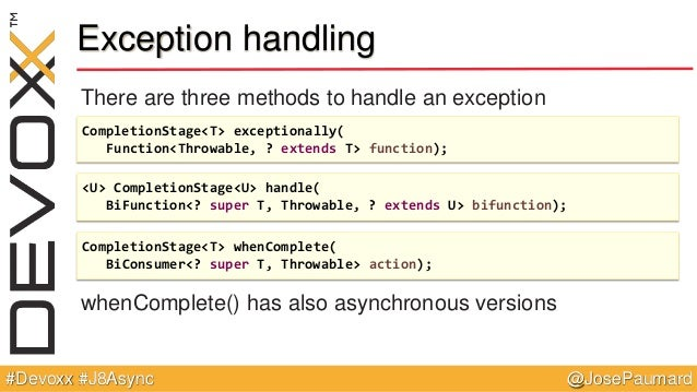 @JosePaumard#Devoxx #J8Async Exception handling There are three methods to handle an exception whenComplete() has also asy...