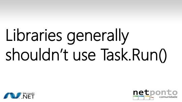 Libraries generally  shouldn't use Task.Run()