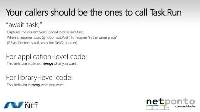 """Your callers should be the ones to call Task.Run  """"await task;""""  Captures the current SyncContext before awaiting.  When i..."""