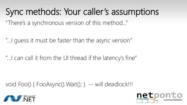 """Sync methods: Your caller 's assumptions  """"There's a synchronous version of this method…""""  """"…I guess it must be faster tha..."""