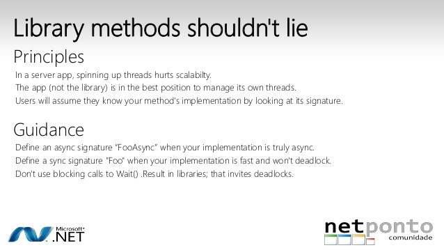 Library methods shouldn't lie  Principles  In a server app, spinning up threads hurts scalabilty.  The app (not the librar...