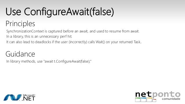 Use ConfigureAwait(false)  Principles  SynchronizationContext is captured before an await, and used to resume from await. ...