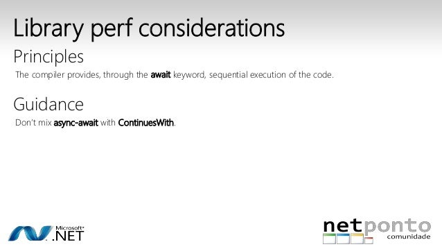 Library perf considerations  Principles  The compiler provides, through the await keyword, sequential execution of the cod...