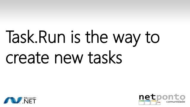 Task.Run is the way to  create new tasks