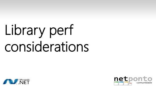 Library perf  considerations