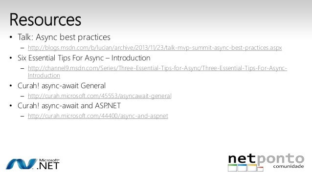 Resources  • Talk: Async best practices  – http://blogs.msdn.com/b/lucian/archive/2013/11/23/talk-mvp-summit-async-best-pr...