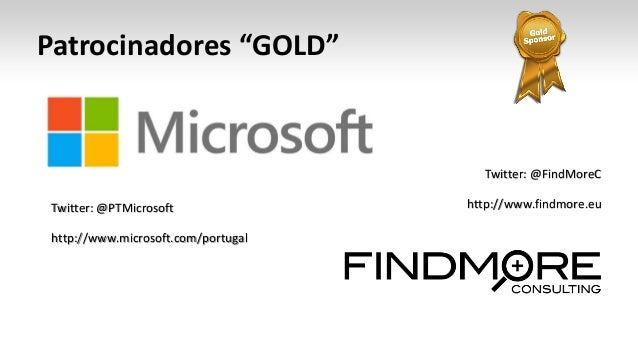 """Patrocinadores """"GOLD""""  Twitter: @PTMicrosoft  http://www.microsoft.com/portugal  Twitter: @FindMoreC  http://www.findmore...."""