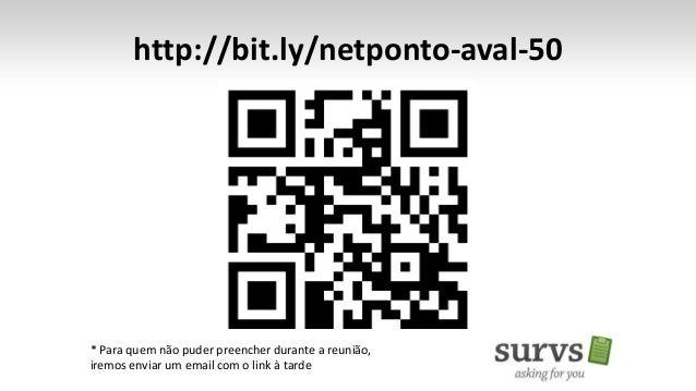 http://bit.ly/netponto-aval-50  * Para quem não puder preencher durante a reunião,  iremos enviar um email com o link à ta...