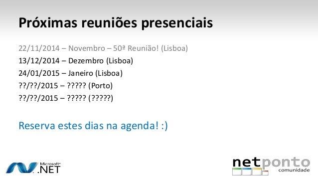 Próximas reuniões presenciais  22/11/2014 – Novembro – 50ª Reunião! (Lisboa)  13/12/2014 – Dezembro (Lisboa)  24/01/2015 –...