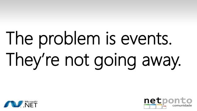 The problem is events.  They're not going away.