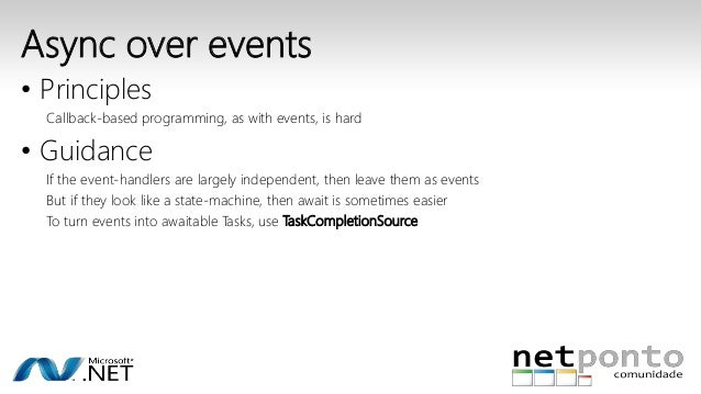 Async over events  • Principles  Callback-based programming, as with events, is hard  • Guidance  If the event-handlers ar...