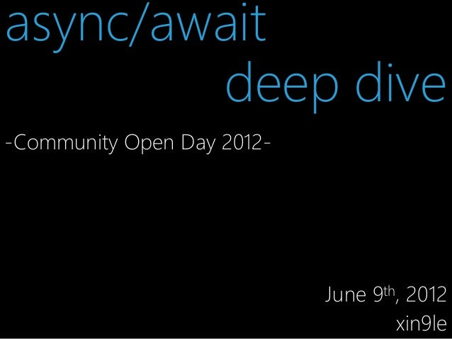 async/await deep dive -Community Open Day 2012-  June 9th, 2012 xin9le