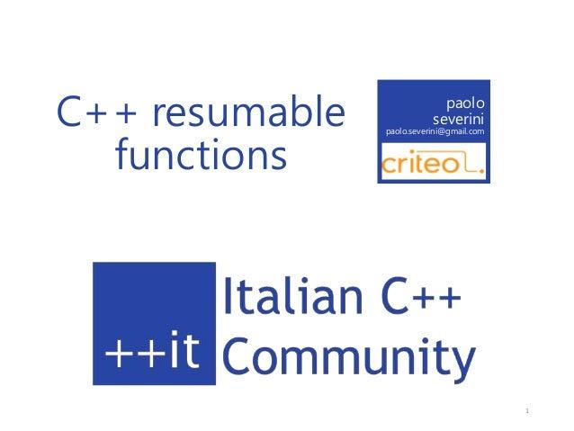 C++ resumable functions paolo severini paolo.severini@gmail.com Criteo 1