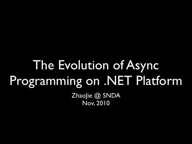 The Evolution of AsyncProgramming on .NET Platform          ZhaoJie @ SNDA             Nov, 2010