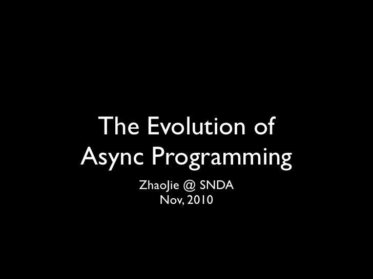 The Evolution ofAsync Programming    ZhaoJie @ SNDA       Nov, 2010