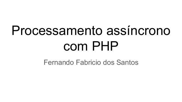 Processamento assíncrono com PHP Fernando Fabricio dos Santos