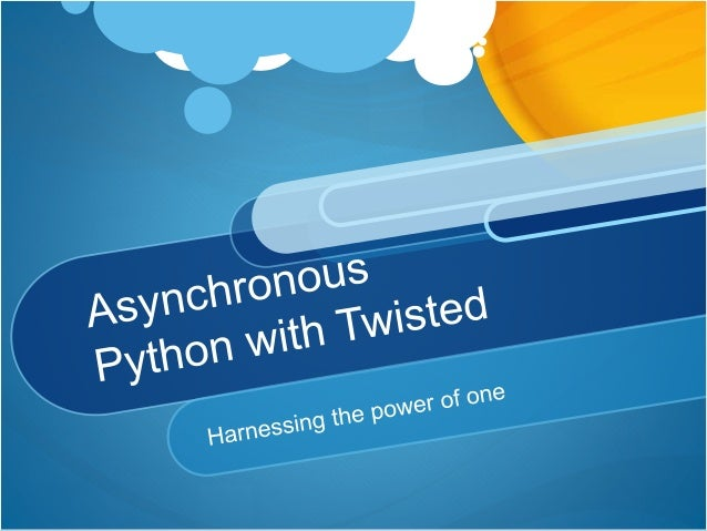 Asynchronous Python with Twisted