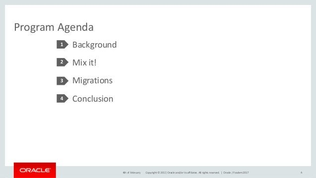 Copyright © 2017, Oracle and/or its affiliates. All rights reserved. | Background Mix it! Migrations Conclusion Program Ag...
