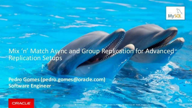 Copyright © 2017, Oracle and/or its affiliates. All rights reserved. Mix 'n' Match Async and Group Replication for Advance...