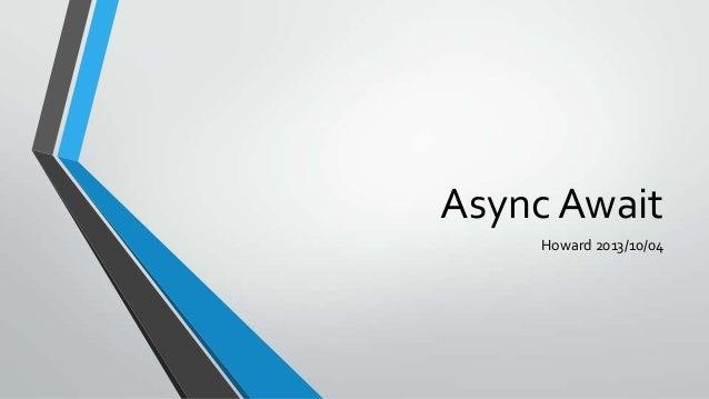 Async Await Howard 2013/10/04