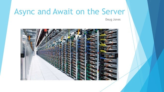 Async and Await on the Server Doug Jones