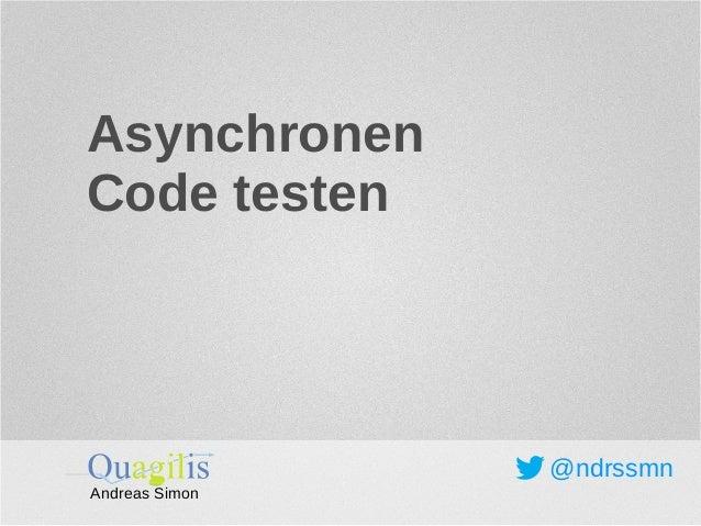 Asynchronen  Code testen  @ndrssmn  Andreas Simon