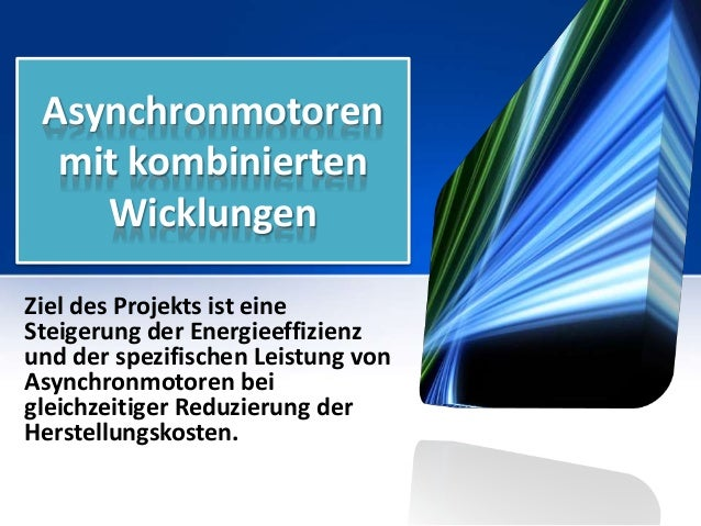 Asynchronmotoren mit kombinierten Wicklungen Ziel des Projekts ist eine Steigerung der Energieeffizienz und der spezifisch...