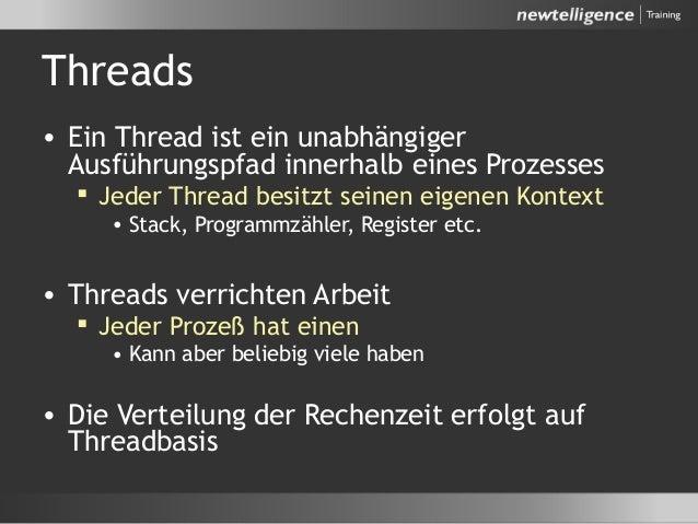 Threads • Ein Thread ist ein unabhängiger Ausführungspfad innerhalb eines Prozesses  Jeder Thread besitzt seinen eigenen ...