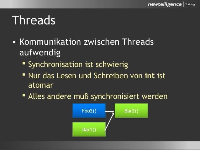Threads • Kommunikation zwischen Threads aufwendig  Synchronisation ist schwierig  Nur das Lesen und Schreiben von int i...
