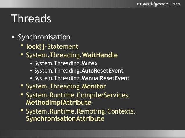 Threads • Synchronisation  lock{}-Statement  System.Threading.WaitHandle • System.Threading.Mutex • System.Threading.Aut...