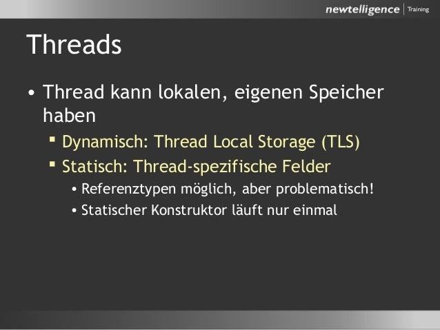 Threads • Thread kann lokalen, eigenen Speicher haben  Dynamisch: Thread Local Storage (TLS)  Statisch: Thread-spezifisc...