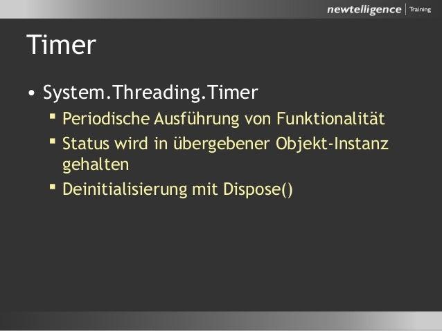 Timer • System.Threading.Timer  Periodische Ausführung von Funktionalität  Status wird in übergebener Objekt-Instanz geh...