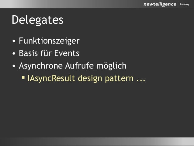 Delegates • Funktionszeiger • Basis für Events • Asynchrone Aufrufe möglich  IAsyncResult design pattern ...