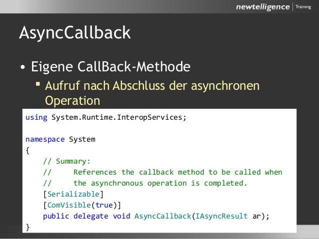 AsyncCallback • Eigene CallBack-Methode  Aufruf nach Abschluss der asynchronen Operation  Methodensignatur definiert dur...