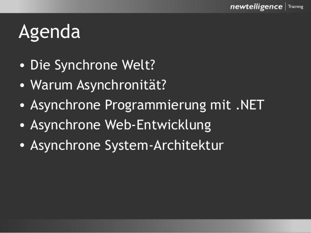 Agenda • Die Synchrone Welt? • Warum Asynchronität? • Asynchrone Programmierung mit .NET • Asynchrone Web-Entwicklung • As...